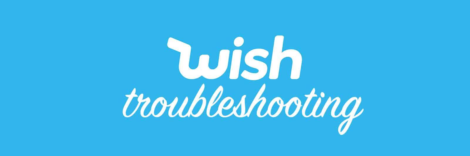 wish-troubleshooting